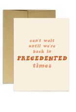 Can't Wait Until We're Back In Precedented Times  Greeting Card
