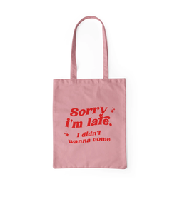 Sorry I'm Late Tote
