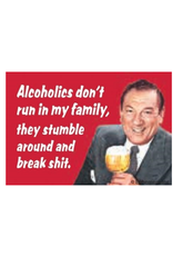 Alcoholics Don't Run in My Family Magnet