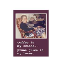 Coffee is my Friend, Prune Juice is my Lover Magnet