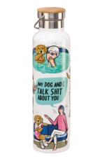 Dog & I Talk Shit Insulated Bottle