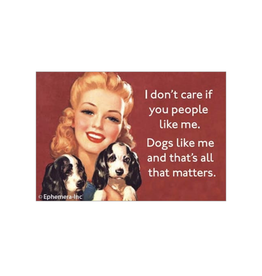 I Don't Care If You Like Me, Dogs Like Me Magnet