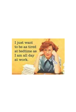 I Just Want to Be Tired at Bedtime Magnet