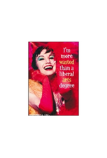 I'm More Wasted than a Liberal Arts Degree Magnet