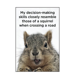 My Decision-Making Skills Closely Resemble A Squirrel Magnet