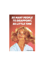 So Many People to Disappoint, So Little Time Magnet