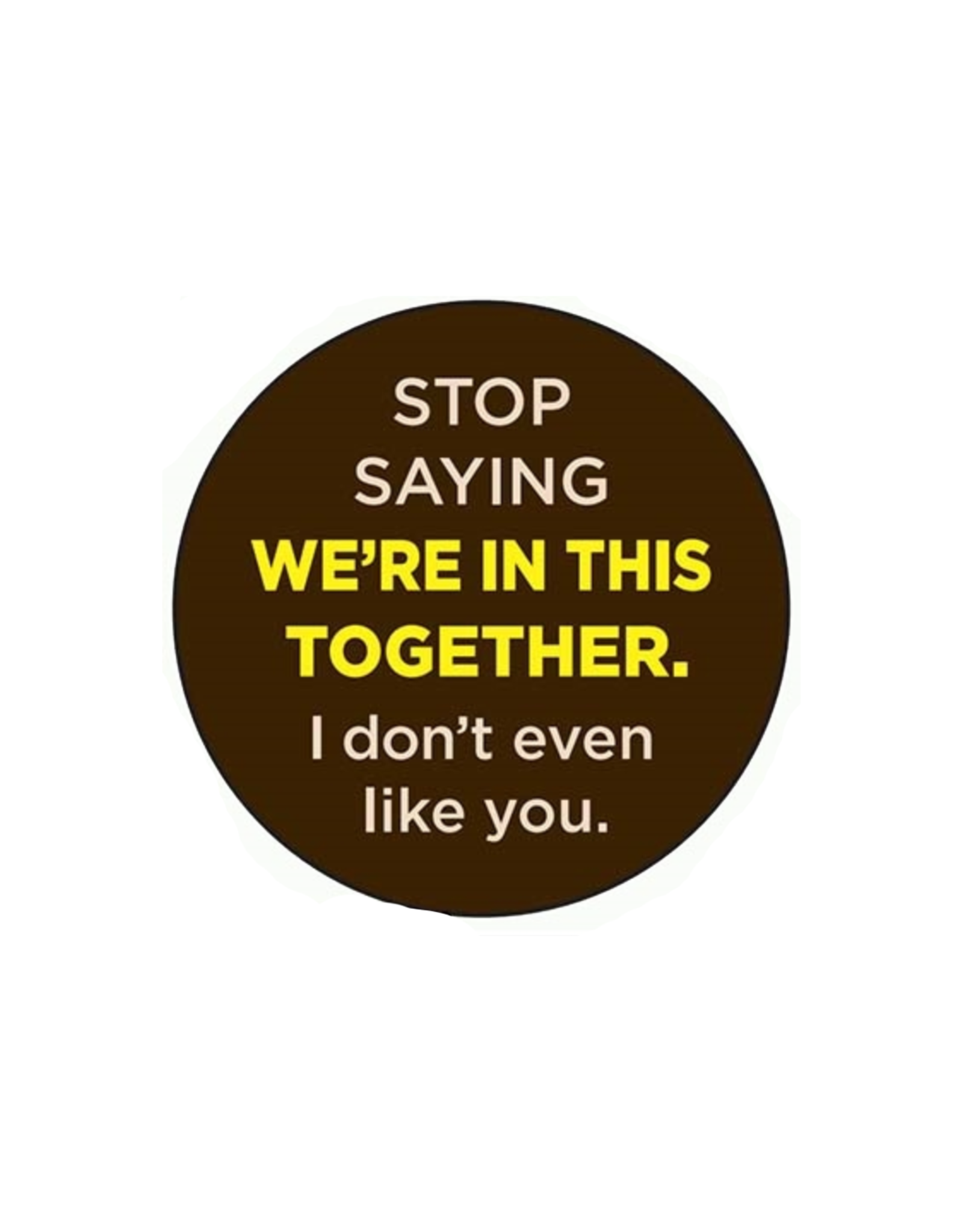 Stop Saying We're In This Together Button