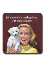 Not Drinking Alone if the Dog is Home Coaster