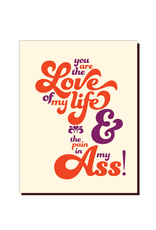Love of My Life, Pain in My Ass Greeting Card