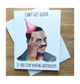 Can't Get Older if You Stop Having Birthdays Roll Safe Greeting Card