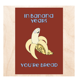 In Banana Years You're Bread Greeting Card