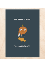 You Make It Hard to Concentrate Greeting Card