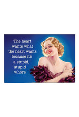 The Heart Wants...Stupid Whore Magnet