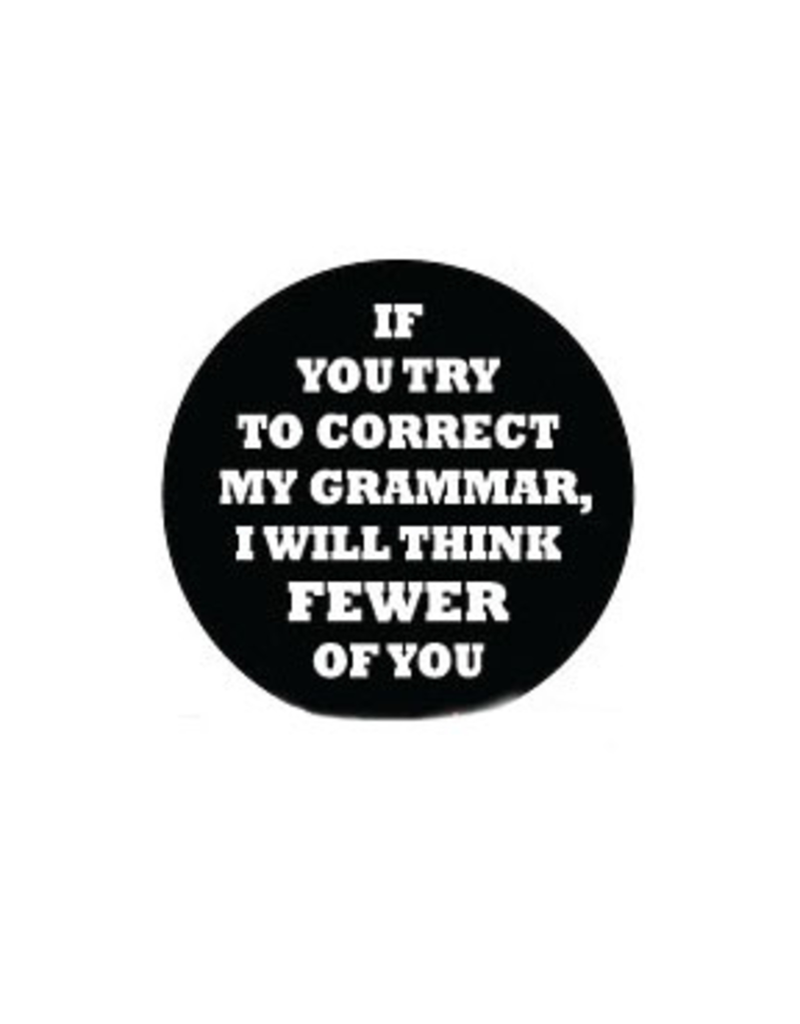 If You Try to Correct My Grammar Button