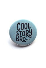 Cool Story, Bro Button