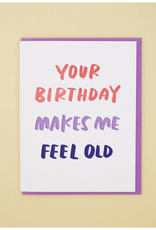 Your Birthday Makes Me Feel Old Greeting Card