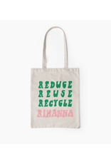 Reduce, Reuse, Recycle, Rihanna Tote