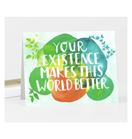Your Existence Makes This World Better Greeting Card