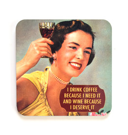 Coffee Because I Need It, Wine Because I Deserve It Coaster