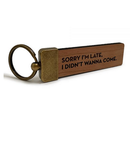 Sorry I'm Late, I Didn't Want to Come Keychain
