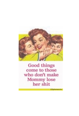 Don't Make Mommy Lose Her Shit Magnet