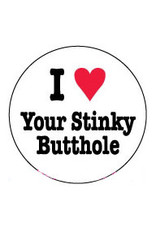 I Love Your Stinky Butthole Button