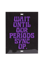 Wait Until Our Periods Sync Up Greeting Card