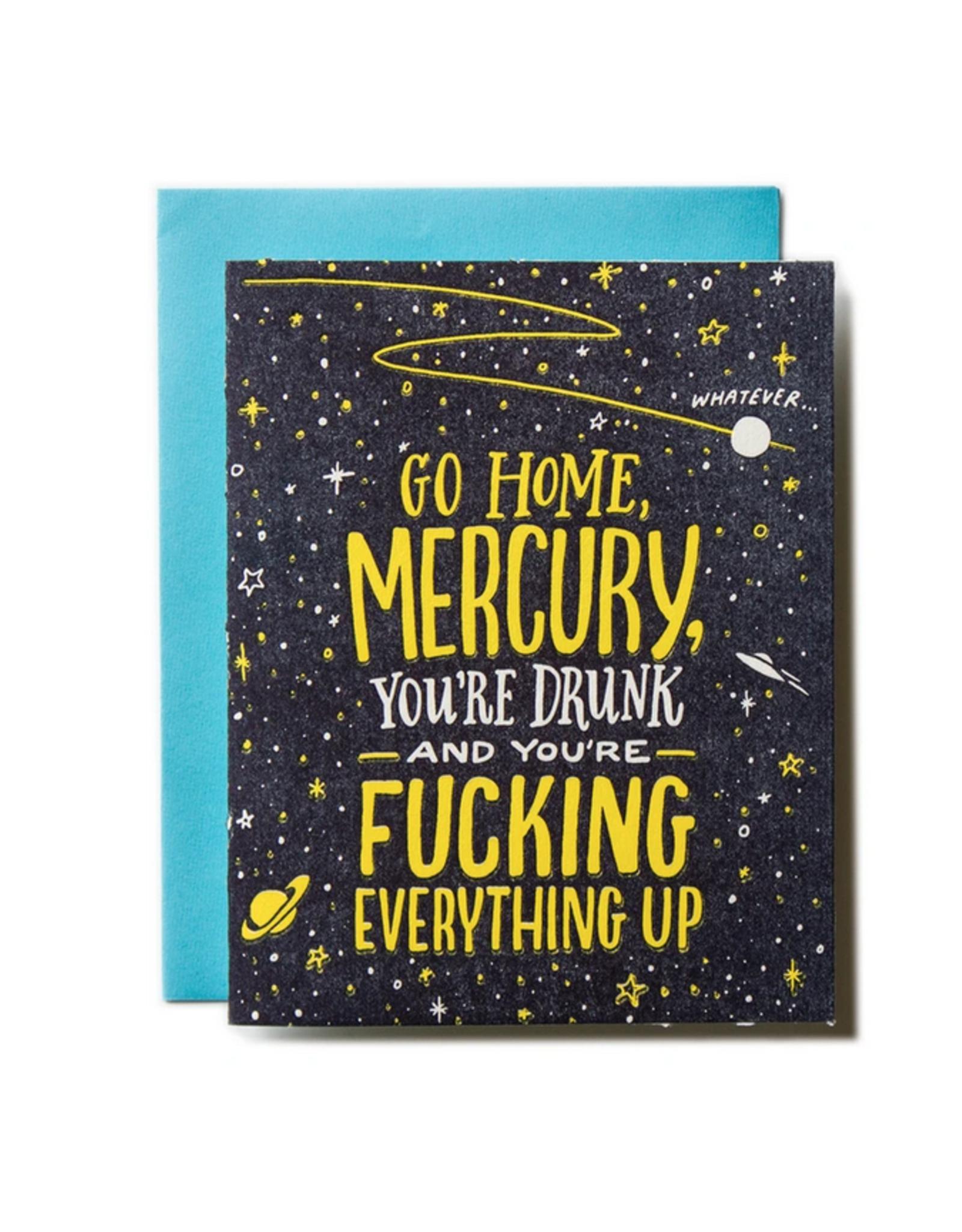 Go Home Mercury, You're Drunk Greeting Card