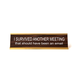 I Survived Another Meeting... Office Sign