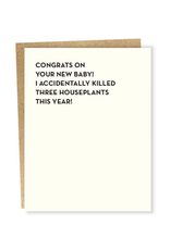 Congrats on Your New Baby! I Killed 3 House Plants! Greeting Card