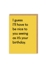 I Guess I'll Have to Be Nice Birthday Greeting Card
