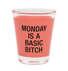 Monday is a Basic Bitch Shot Glass