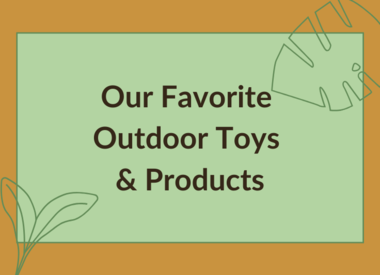 OUR FAVORITE OUTDOOR TOYS & PRODUCTS