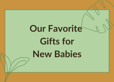 OUR FAVORITE BABY GIFTS