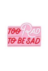 PipStickers Too Rad To Be Sad Vinyl Sticker