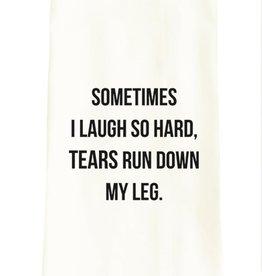 Wildwood Landing Tea Towel Sometimes I Laugh So Hard, Tears Run Down My Leg