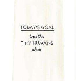 Wildwood Landing Today's Goals- Keep The Tiny Human Alive - Tea Towel