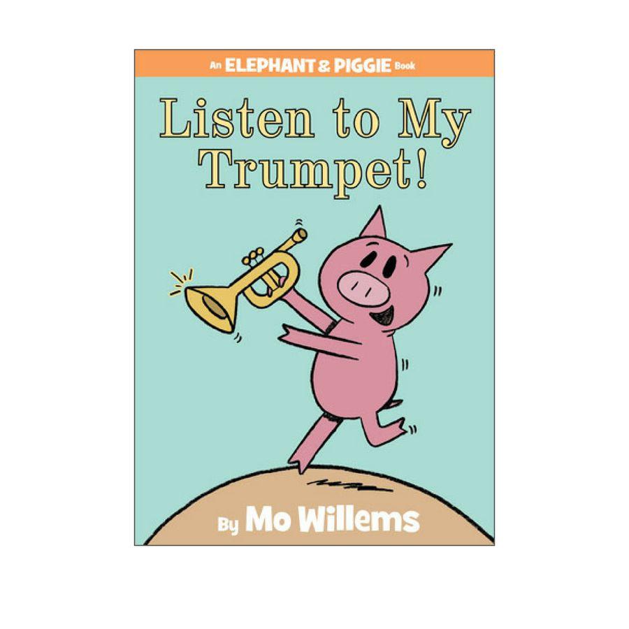 Elephant & Piggie LISTEN TO MY TRUMPET!