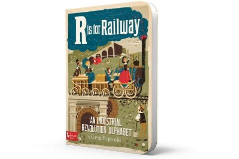 Gibbs Smith Publ R is for Railway: An Industrial Revolution Alphabet