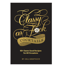 Classy as Fuck Cocktails by: Calligraphuck
