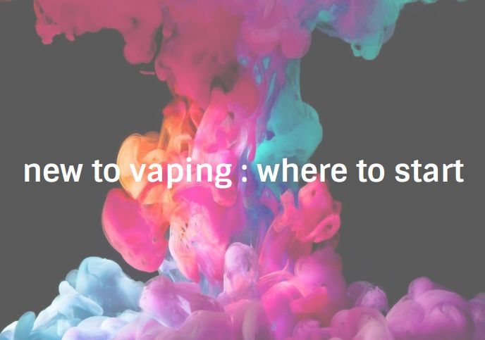 New to vaping : Where to start