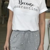 """Because Quarantine"" T-Shirt"
