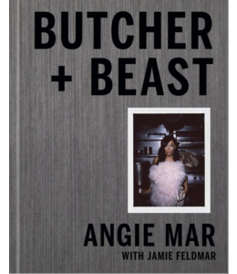 BUTCHER AND BEAST: MASTERING THE ART OF MEAT - A COOKBOOK