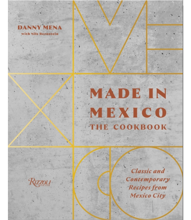 MADE IN MEXICO: THE COOKBOOK - CLASSIC AND CONTEMPORARY RECIPES FROM MEXICO CITY