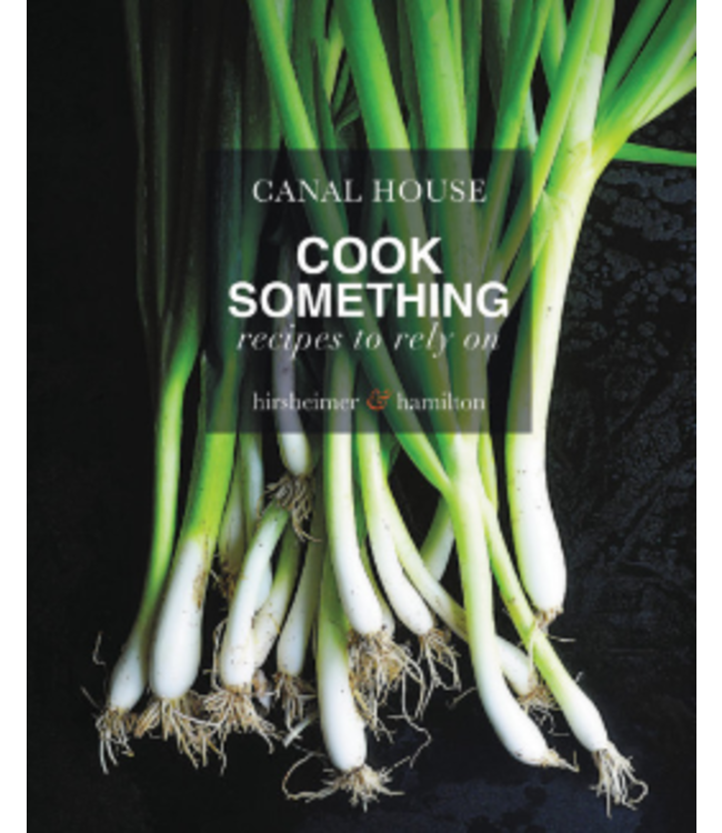 CANAL HOUSE: COOK SOMETHING - RECIPES TO RELY ON