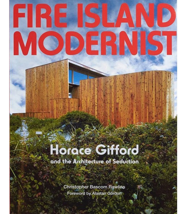 FIRE ISLAND MODERNIST: HORACE GIFFORD & THE ARCHITECTURE OF SEDUCTION