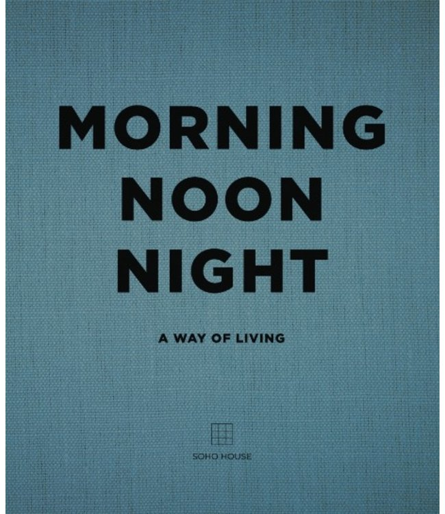 MORNING NOON & NIGHT  :  A WAY OF LIVING