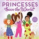 Abrams Books for Young Readers Princesses Save the World