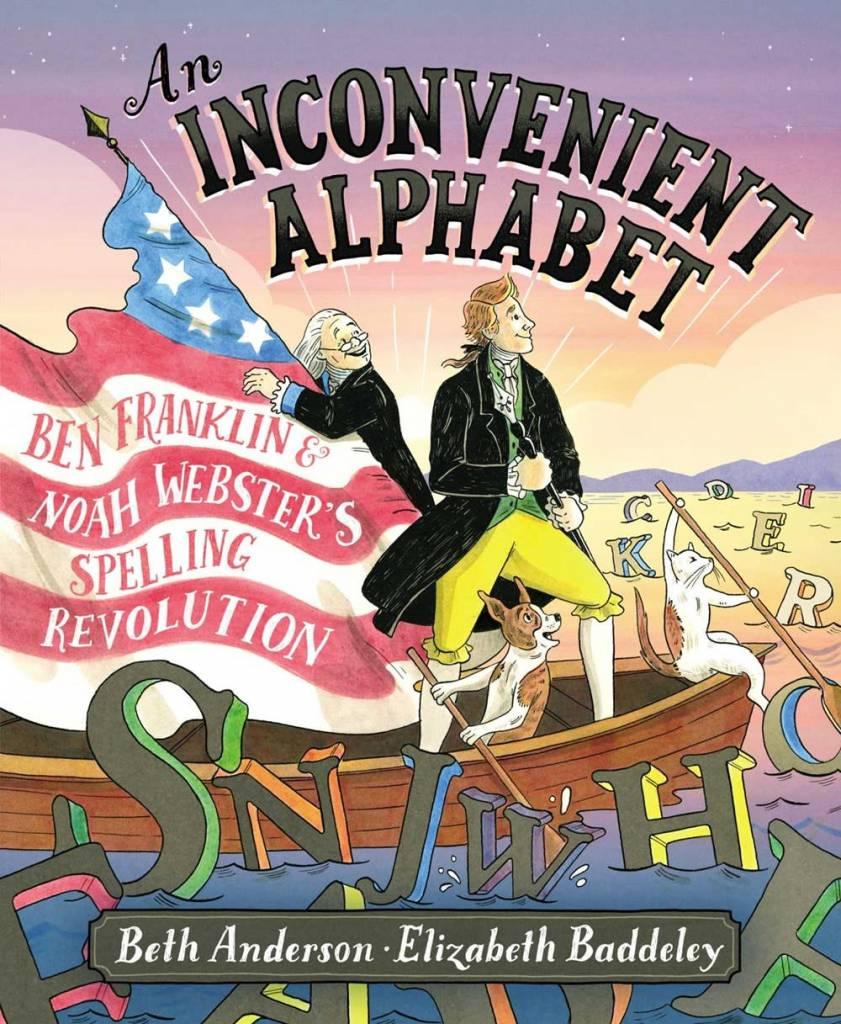 Simon & Schuster/Paula Wiseman Books An Inconvenient Alphabet: Ben Franklin and Noah Webster's Spelling Revolution