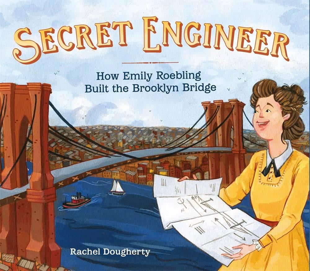 Roaring Brook Press Secret Engineer: How Emily Roebling Built the Brooklyn Bridge